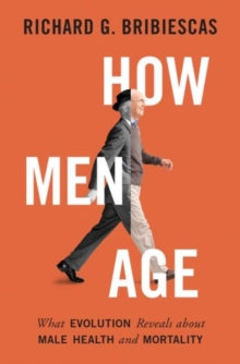 How Men Age : What Evolution Reveals about Male Health and Mortality, Hardback Book