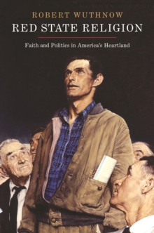 Red State Religion : Faith and Politics in America's Heartland, Paperback / softback Book