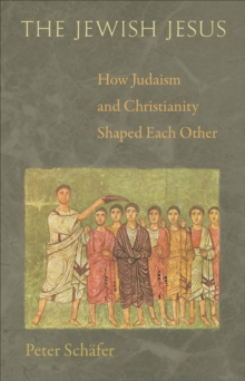 The Jewish Jesus : How Judaism and Christianity Shaped Each Other, Paperback / softback Book