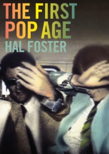 The First Pop Age : Painting and Subjectivity in the Art of Hamilton, Lichtenstein, Warhol, Richter, and Ruscha, Paperback / softback Book