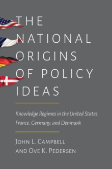 The National Origins of Policy Ideas : Knowledge Regimes in the United States, France, Germany, and Denmark, Paperback / softback Book