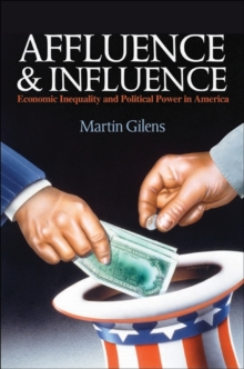 Affluence and Influence : Economic Inequality and Political Power in America, Paperback Book