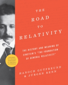 "The Road to Relativity : The History and Meaning of Einstein's ""The Foundation of General Relativity"", Featuring the Original Manuscript of Einstein's Masterpiece, Hardback Book"
