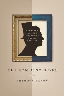 The Son Also Rises : Surnames and the History of Social Mobility, Hardback Book