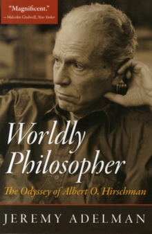 Worldly Philosopher : The Odyssey of Albert O. Hirschman, Paperback Book