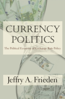 Currency Politics : The Political Economy of Exchange Rate Policy, Hardback Book