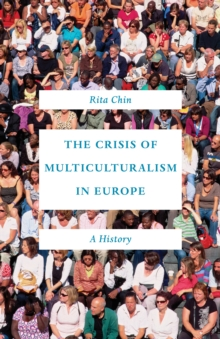 The Crisis of Multiculturalism in Europe : A History, Hardback Book