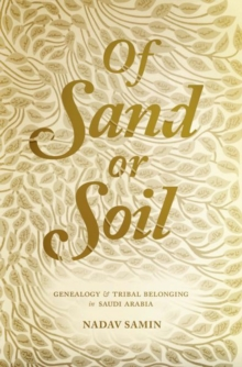 Of Sand or Soil : Genealogy and Tribal Belonging in Saudi Arabia, Hardback Book