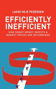 Efficiently Inefficient : How Smart Money Invests and Market Prices Are Determined, Hardback Book