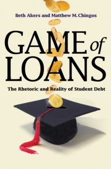 Game of Loans : The Rhetoric and Reality of Student Debt, Hardback Book