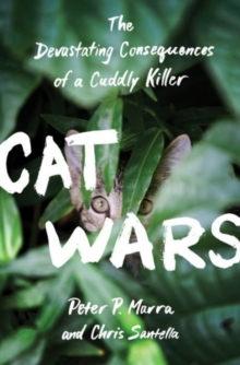 Cat Wars : The Devastating Consequences of a Cuddly Killer, Hardback Book