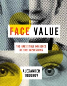 Face Value : The Irresistible Influence of First Impressions, Hardback Book