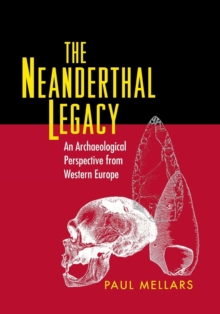 The Neanderthal Legacy : An Archaeological Perspective from Western Europe, Paperback / softback Book