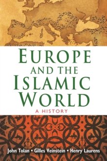 Europe and the Islamic World : A History, Paperback / softback Book