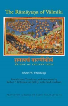 The Ramayana of Valmiki: An Epic of Ancient India, Volume VII : Uttarakanda, Hardback Book