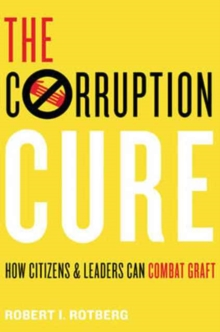The Corruption Cure : How Citizens and Leaders Can Combat Graft, Hardback Book
