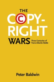 The Copyright Wars : Three Centuries of Trans-Atlantic Battle, Paperback / softback Book