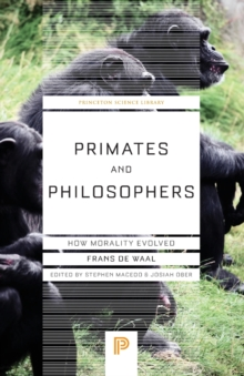 Primates and Philosophers: How Morality Evolved, Paperback Book