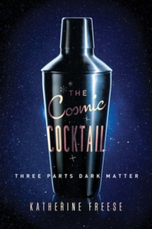 The Cosmic Cocktail : Three Parts Dark Matter, Paperback / softback Book