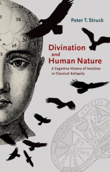 Divination and Human Nature : A Cognitive History of Intuition in Classical Antiquity, Hardback Book