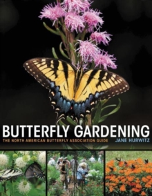 Butterfly Gardening : The North American Butterfly Association Guide, Paperback / softback Book