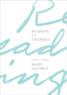 Reading Cy Twombly : Poetry in Paint, Hardback Book