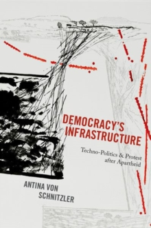 Democracy's Infrastructure : Techno-Politics and Protest After Apartheid, Hardback Book