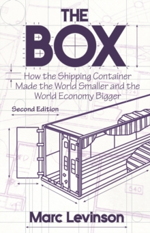 The Box : How the Shipping Container Made the World Smaller and the World Economy Bigger - Second Edition with a new chapter by the author, Paperback / softback Book