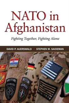 NATO in Afghanistan : Fighting Together, Fighting Alone, Paperback / softback Book