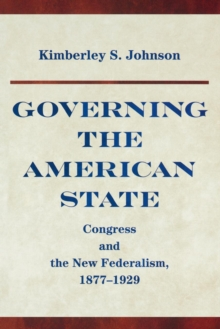 Governing the American State : Congress and the New Federalism, 1877-1929, Paperback / softback Book