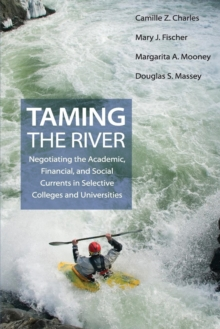 Taming the River : Negotiating the Academic, Financial, and Social Currents in Selective Colleges and Universities, Paperback / softback Book