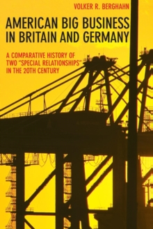 "American Big Business in Britain and Germany : A Comparative History of Two ""Special Relationships"" in the 20th Century, Paperback Book"
