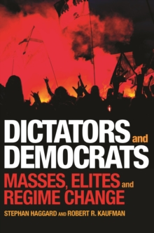 Dictators and Democrats : Masses, Elites, and Regime Change, Hardback Book