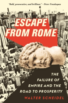 Escape from Rome : The Failure of Empire and the Road to Prosperity, Hardback Book