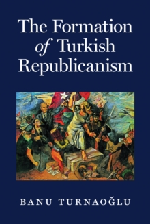 The Formation of Turkish Republicanism, Hardback Book