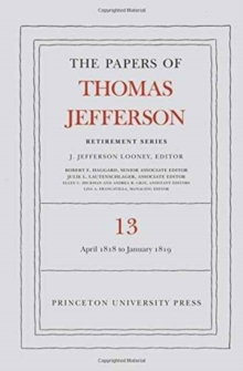 The Papers of Thomas Jefferson: Retirement Series, Volume 13 : 22 April 1818 to 31 January 1819, Hardback Book