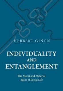 Individuality and Entanglement : The Moral and Material Bases of Social Life, Hardback Book