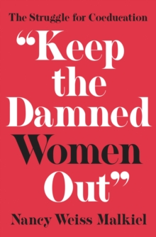 """Keep the Damned Women Out"" : The Struggle for Coeducation, Hardback Book"