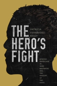 The Hero's Fight : African Americans in West Baltimore and the Shadow of the State, Paperback Book