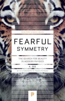 Fearful Symmetry : The Search for Beauty in Modern Physics, Paperback Book