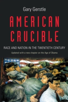 American Crucible : Race and Nation in the Twentieth Century, Paperback / softback Book