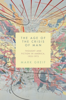 The Age of the Crisis of Man : Thought and Fiction in America, 1933-1973, Paperback / softback Book