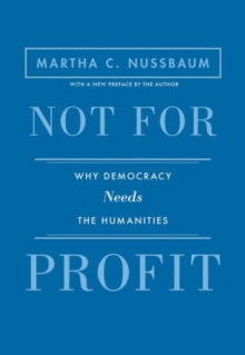 Not for Profit : Why Democracy Needs the Humanities - Updated Edition, Paperback / softback Book