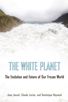 The White Planet : The Evolution and Future of Our Frozen World, Paperback / softback Book