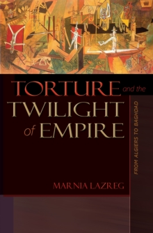 Torture and the Twilight of Empire : From Algiers to Baghdad, Paperback / softback Book