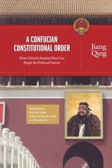 A Confucian Constitutional Order : How China's Ancient Past Can Shape Its Political Future, Paperback / softback Book