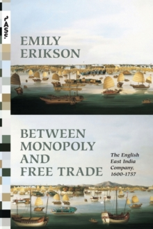 Between Monopoly and Free Trade : The English East India Company, 1600-1757, Paperback Book