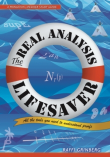 The Real Analysis Lifesaver : All the Tools You Need to Understand Proofs, Hardback Book