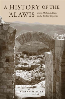 A History of the `Alawis : From Medieval Aleppo to the Turkish Republic, Paperback Book