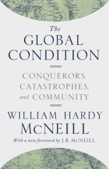 The Global Condition : Conquerors, Catastrophes, and Community, Paperback / softback Book